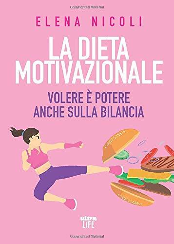La dieta motivazionale: Volere è potere anche sulla bilancia