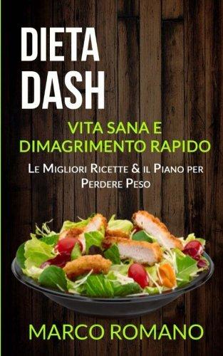 Dieta Dash: Vita Sana e Dimagrimento Rapido (Le Migliori Ricette & il Piano per Perdere Peso)