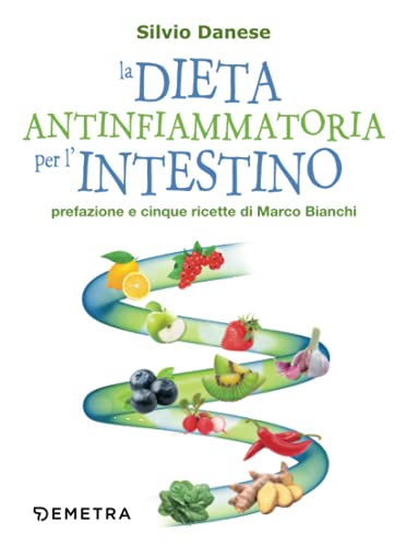 La dieta antinfiammatoria per l'intestino: Prefazione e cinque ricette di Marco Bianchi