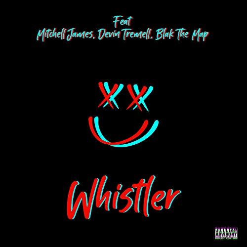 Whistler (feat. Mitchell James, Devin Tremell & Blak Tha Map) [Explicit]
